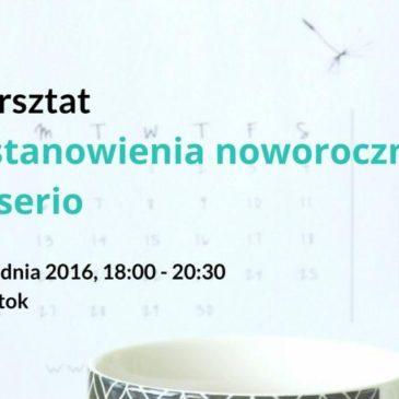 """Warsztat """"Postanowienia noworoczne na serio"""" Białystok"""