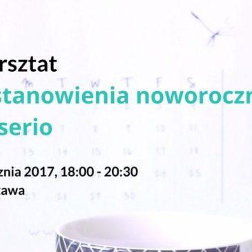 """Warsztat """"Postanowienia noworoczne na serio"""" Warszawa"""
