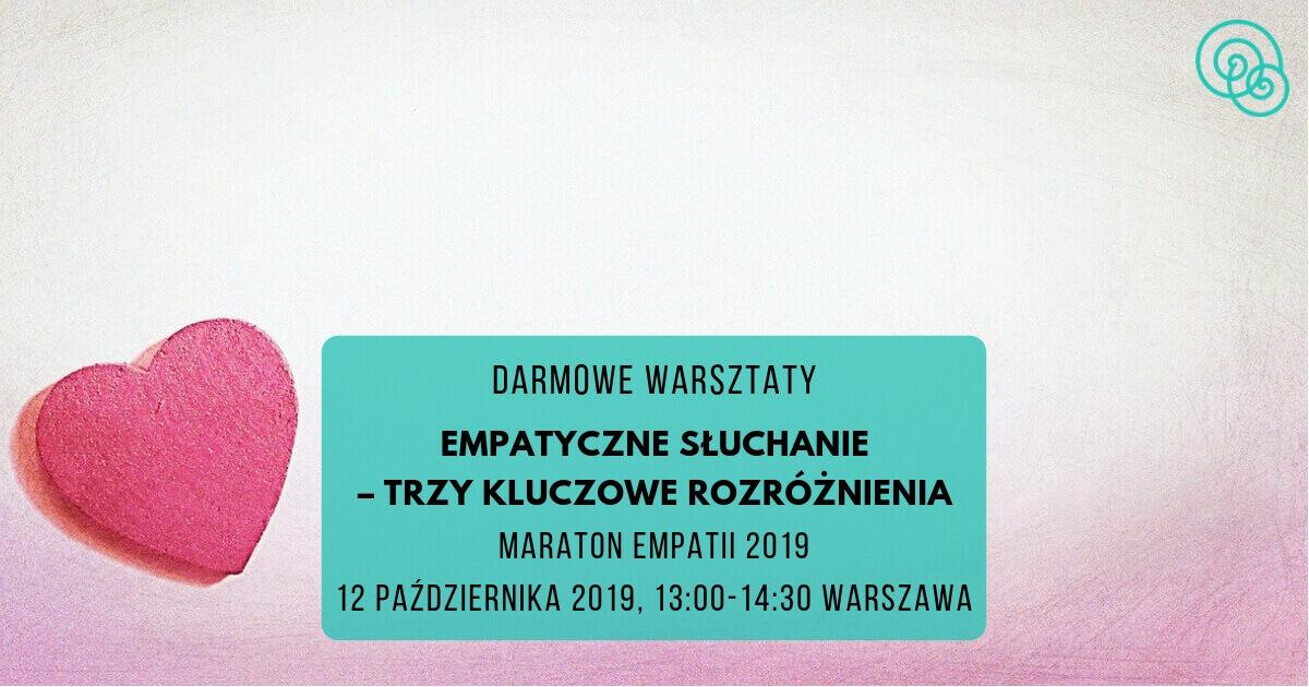 Maraton Empatii 2019 Empatyczne słuchanie – trzy kluczowe rozróżnienia